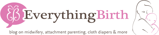 Everything Birth's Blog on Midwifery, Attachment Parenting, Cloth Diapers and More
